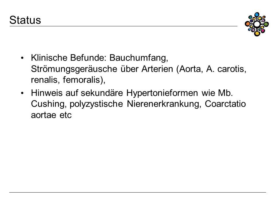 Status Klinische Befunde: Bauchumfang, Strömungsgeräusche über Arterien (Aorta, A. carotis, renalis, femoralis), Hinweis auf sekundäre Hypertonieforme