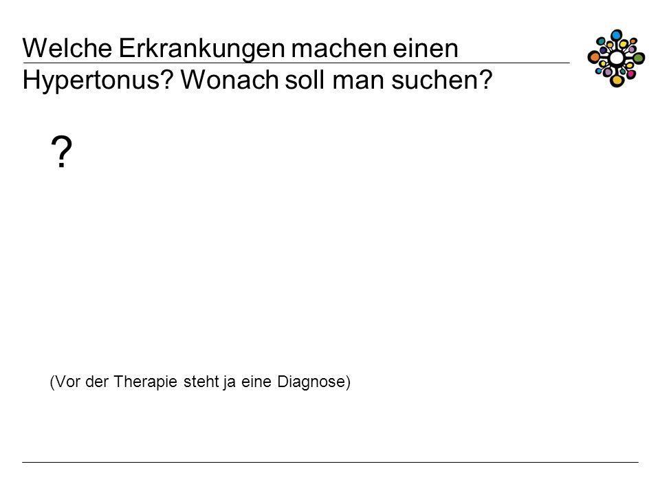 Welche Erkrankungen machen einen Hypertonus? Wonach soll man suchen? ? (Vor der Therapie steht ja eine Diagnose)