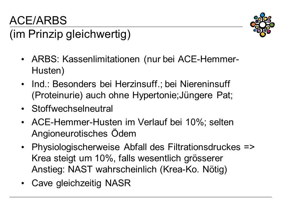 ACE/ARBS (im Prinzip gleichwertig) ARBS: Kassenlimitationen (nur bei ACE-Hemmer- Husten) Ind.: Besonders bei Herzinsuff.; bei Niereninsuff (Proteinuri