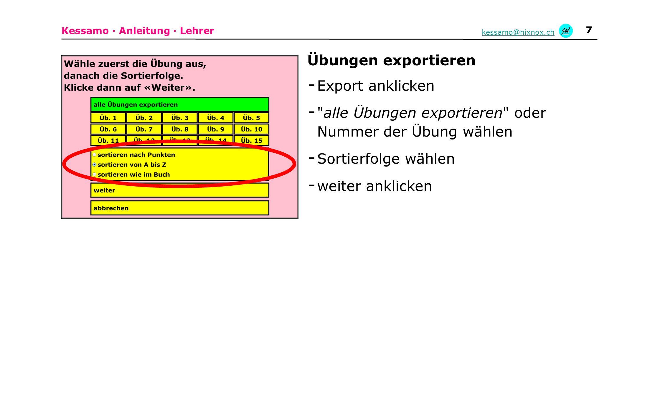 Kessamo · Anleitung · Lehrer kessamo@nixnox.ch 7 - Export anklicken - alle Übungen exportieren oder Nummer der Übung wählen - Sortierfolge wählen - weiter anklicken Übungen exportieren