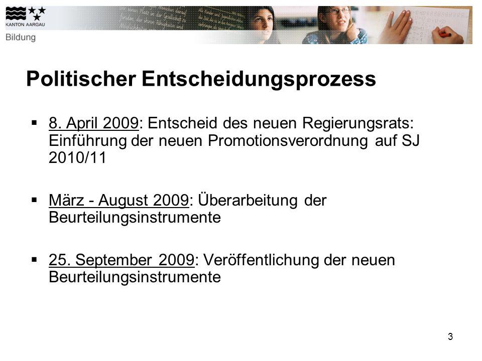 3 Politischer Entscheidungsprozess 8. April 2009: Entscheid des neuen Regierungsrats: Einführung der neuen Promotionsverordnung auf SJ 2010/11 März -