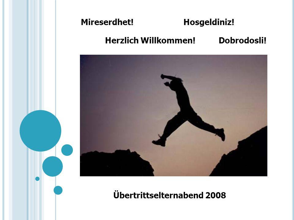 Übertrittselternabend 2008 Herzlich Willkommen! Dobrodosli! Mireserdhet! Hosgeldiniz!