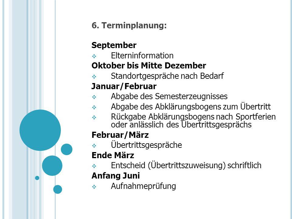 6. Terminplanung: September Elterninformation Oktober bis Mitte Dezember Standortgespräche nach Bedarf Januar/Februar Abgabe des Semesterzeugnisses Ab