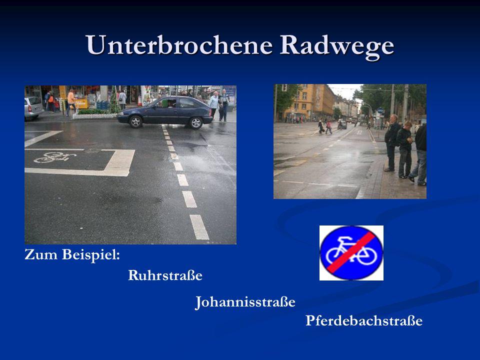 Unterbrochene Radwege Zum Beispiel: Ruhrstraße Johannisstraße Pferdebachstraße