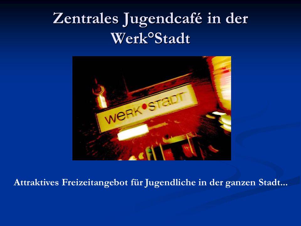 Zentrales Jugendcafé in der Werk°Stadt Attraktives Freizeitangebot für Jugendliche in der ganzen Stadt...