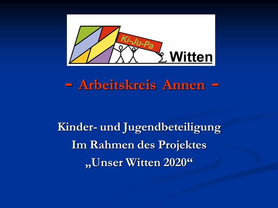 - Arbeitskreis Annen - - Arbeitskreis Annen - Kinder- und Jugendbeteiligung Im Rahmen des Projektes Unser Witten 2020