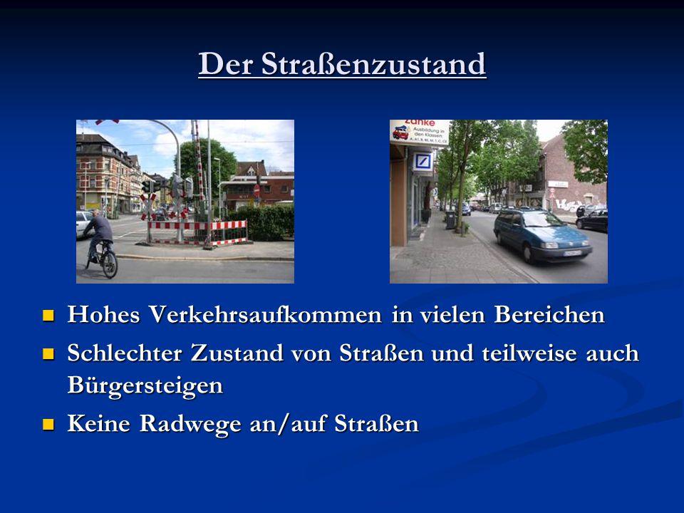 Der Straßenzustand Hohes Verkehrsaufkommen in vielen Bereichen Schlechter Zustand von Straßen und teilweise auch Bürgersteigen Keine Radwege an/auf St