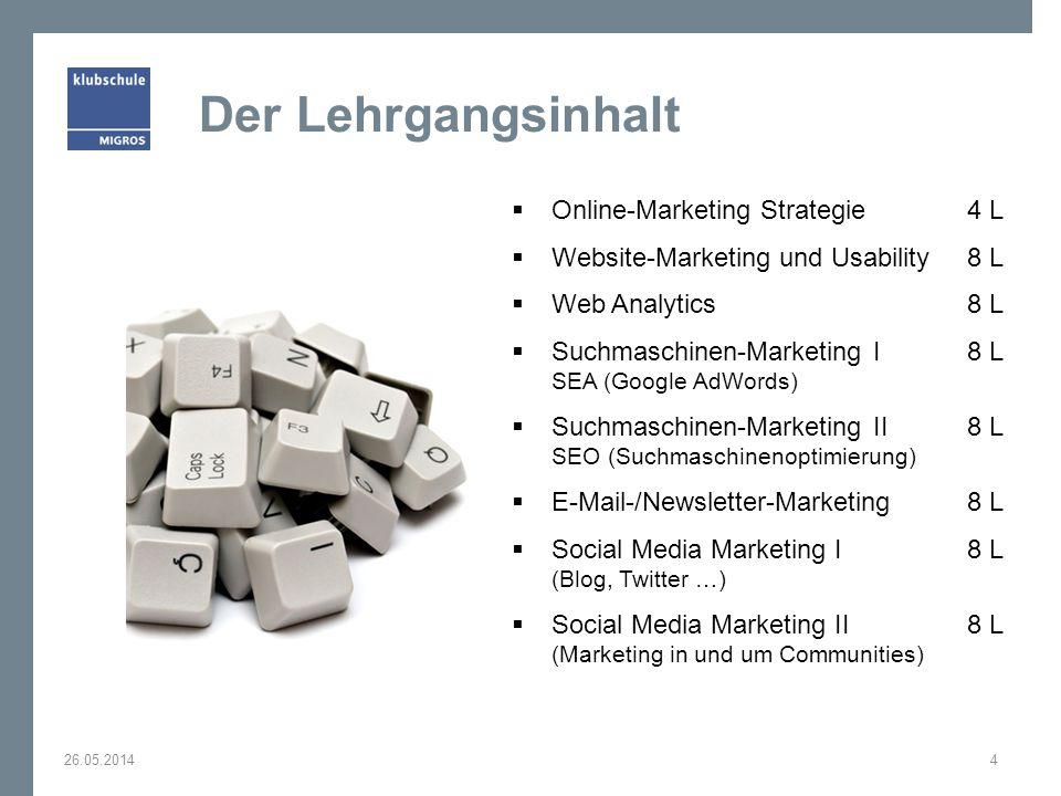 Der Lehrgangsinhalt Online-Marketing Strategie4 L Website-Marketing und Usability 8 L Web Analytics8 L Suchmaschinen-Marketing I 8 L SEA (Google AdWor