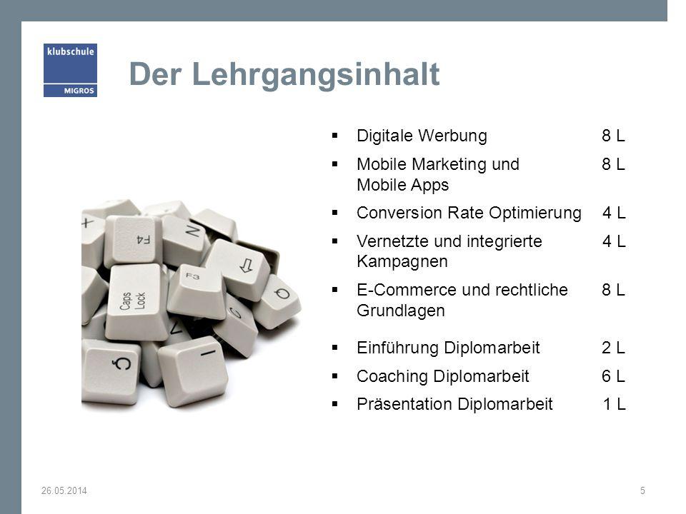 Der Lehrgangsinhalt Digitale Werbung8 L Mobile Marketing und 8 L Mobile Apps Conversion Rate Optimierung4 L Vernetzte und integrierte 4 L Kampagnen E-