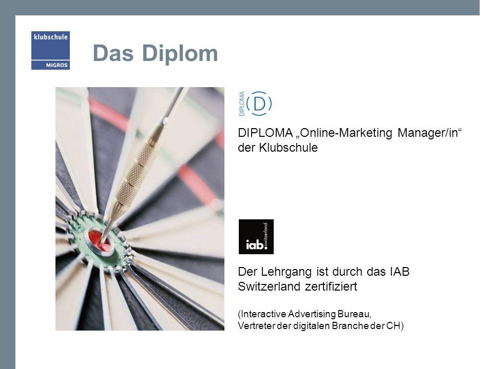 Das Diplom DIPLOMA Online-Marketing Manager/in der Klubschule Der Lehrgang ist durch das IAB Switzerland zertifiziert (Interactive Advertising Bureau,