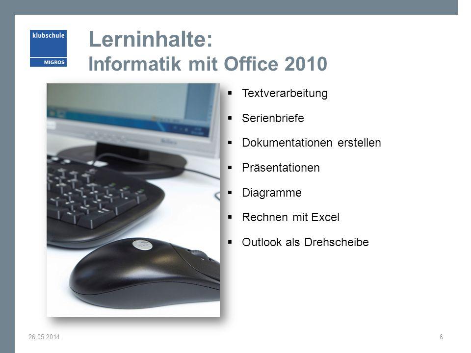 Lerninhalte: Informatik mit Office 2010 Textverarbeitung Serienbriefe Dokumentationen erstellen Präsentationen Diagramme Rechnen mit Excel Outlook als Drehscheibe 26.05.20146