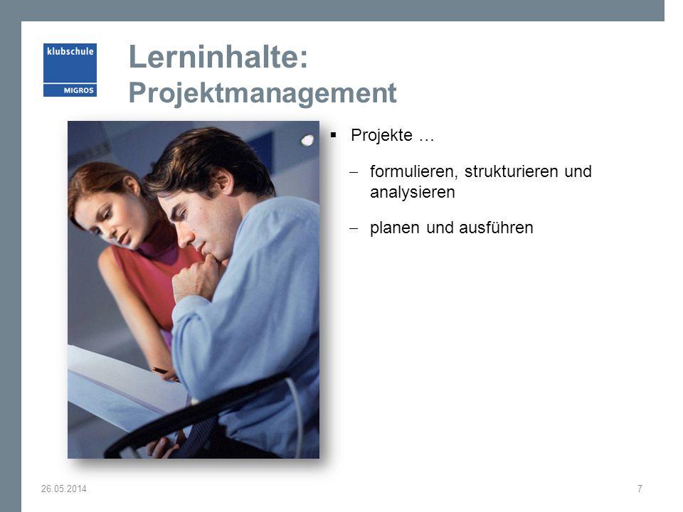 Lerninhalte: Projektmanagement Projekte … formulieren, strukturieren und analysieren planen und ausführen 26.05.20147