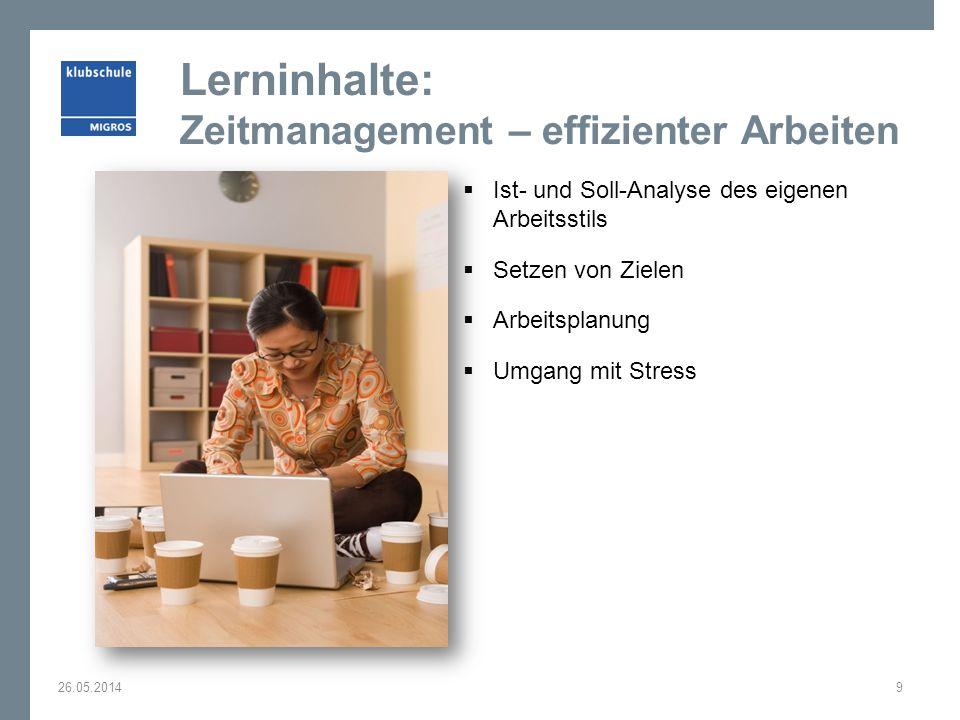 Lerninhalte: Zeitmanagement – effizienter Arbeiten Ist- und Soll-Analyse des eigenen Arbeitsstils Setzen von Zielen Arbeitsplanung Umgang mit Stress 26.05.20149