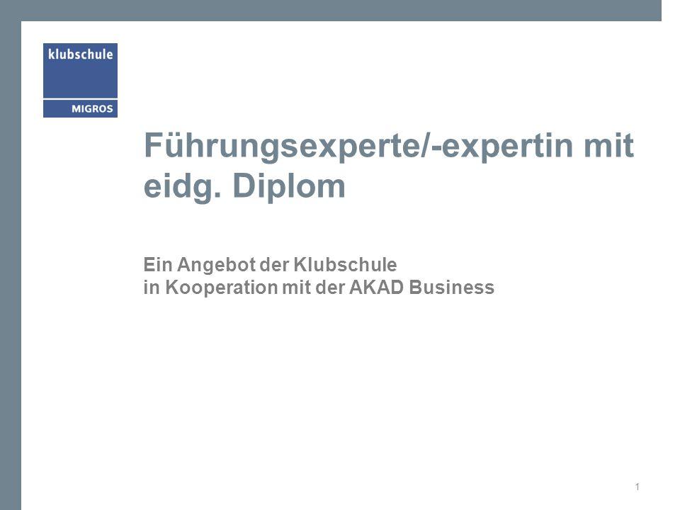 Führungsexperte/-expertin mit eidg. Diplom Ein Angebot der Klubschule in Kooperation mit der AKAD Business 1