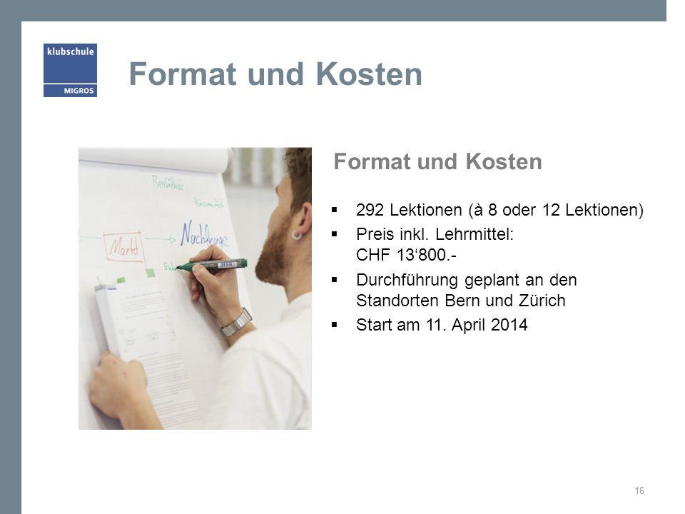 Format und Kosten 292 Lektionen (à 8 oder 12 Lektionen) Preis inkl. Lehrmittel: CHF 13800.- Durchführung geplant an den Standorten Bern und Zürich Sta