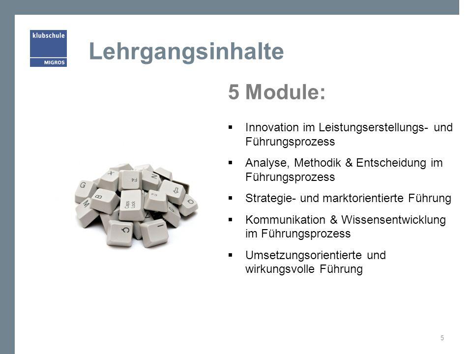 Lehrgangsinhalte 5 Module: Innovation im Leistungserstellungs- und Führungsprozess Analyse, Methodik & Entscheidung im Führungsprozess Strategie- und