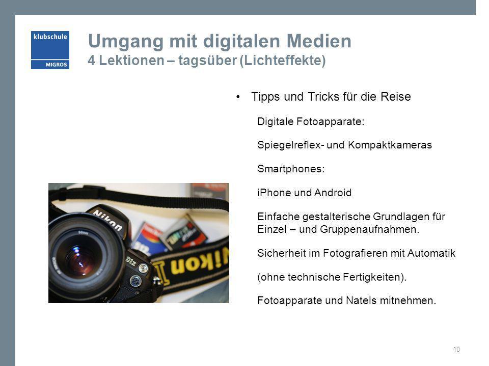 Umgang mit digitalen Medien 4 Lektionen – tagsüber (Lichteffekte) Tipps und Tricks für die Reise Digitale Fotoapparate: Spiegelreflex- und Kompaktkame