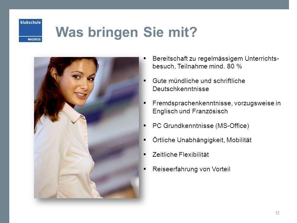 Was bringen Sie mit? Bereitschaft zu regelmässigem Unterrichts- besuch, Teilnahme mind. 80 % Gute mündliche und schriftliche Deutschkenntnisse Fremdsp