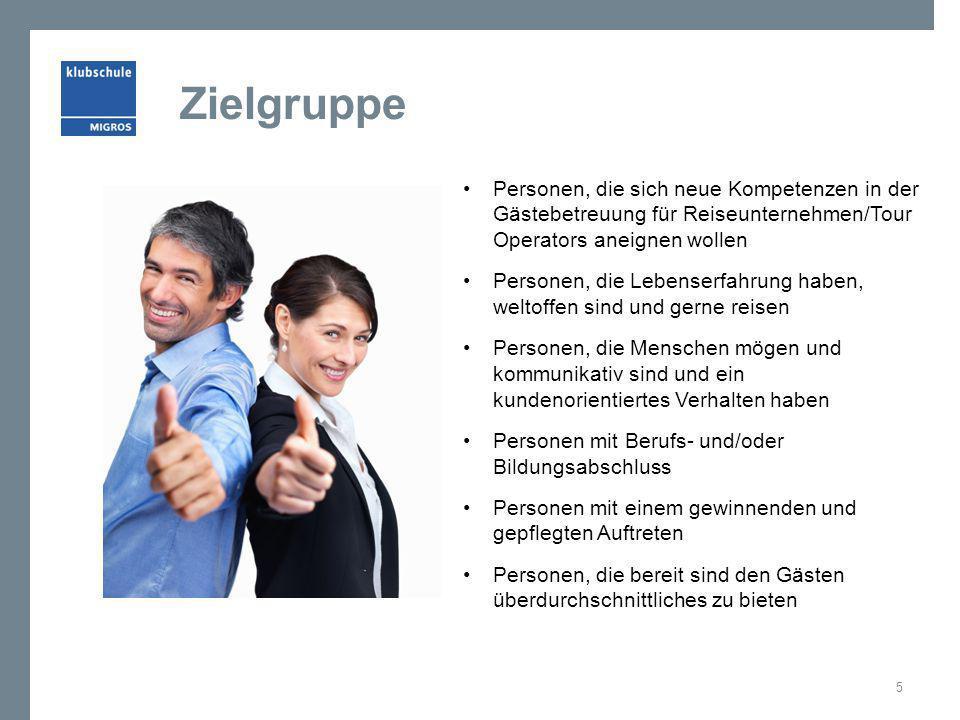 Zielgruppe Personen, die sich neue Kompetenzen in der Gästebetreuung für Reiseunternehmen/Tour Operators aneignen wollen Personen, die Lebenserfahrung