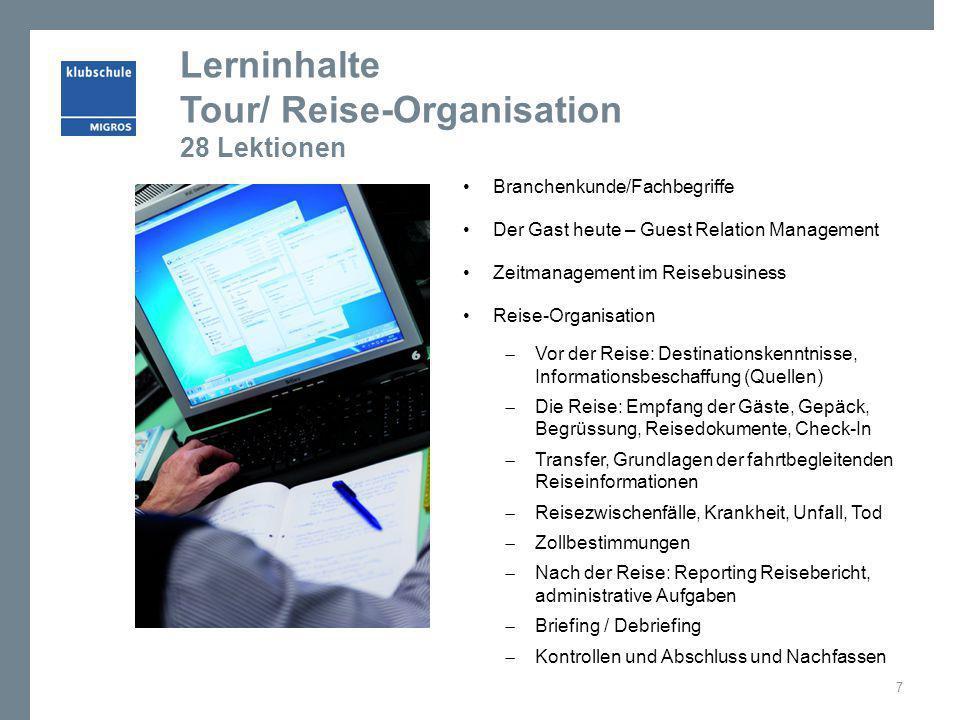 Lerninhalte Tour/ Reise-Organisation 28 Lektionen Branchenkunde/Fachbegriffe Der Gast heute – Guest Relation Management Zeitmanagement im Reisebusines
