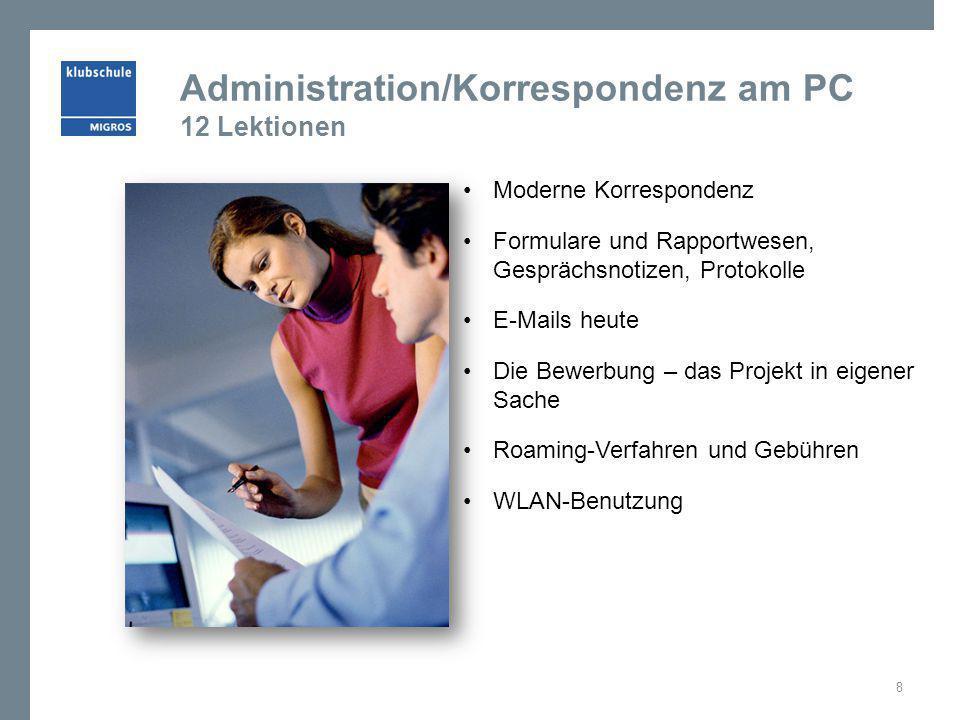 Administration/Korrespondenz am PC 12 Lektionen Moderne Korrespondenz Formulare und Rapportwesen, Gesprächsnotizen, Protokolle E-Mails heute Die Bewer