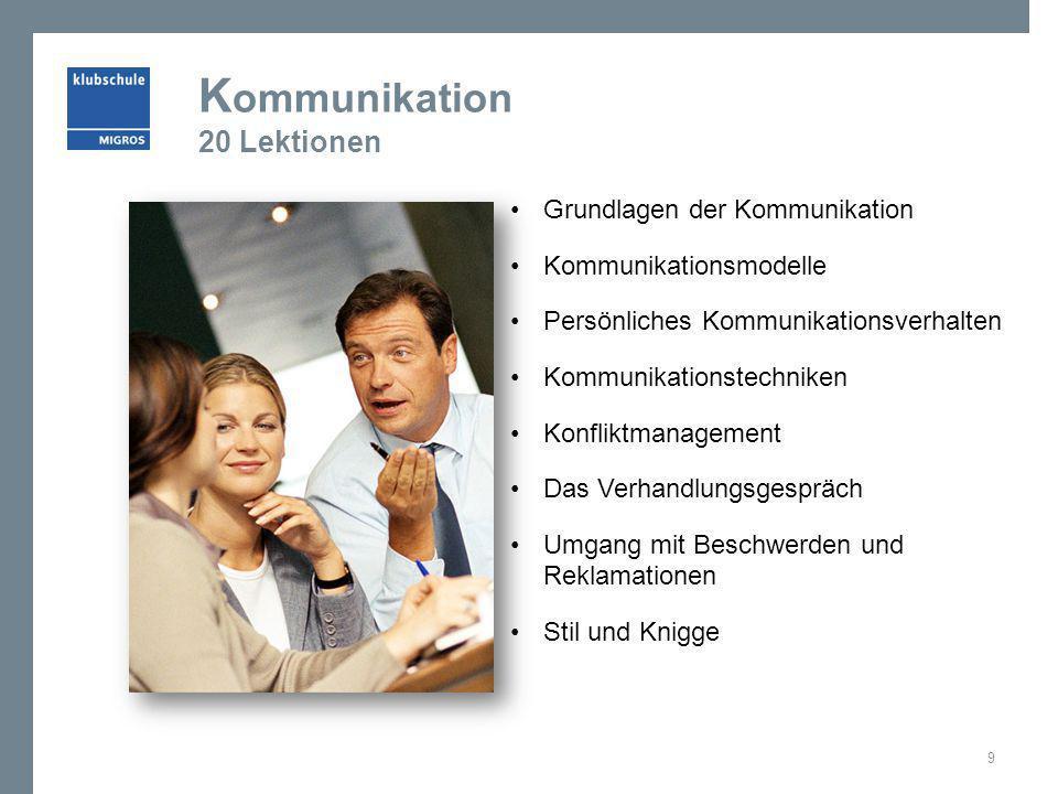 K ommunikation 20 Lektionen Grundlagen der Kommunikation Kommunikationsmodelle Persönliches Kommunikationsverhalten Kommunikationstechniken Konfliktma