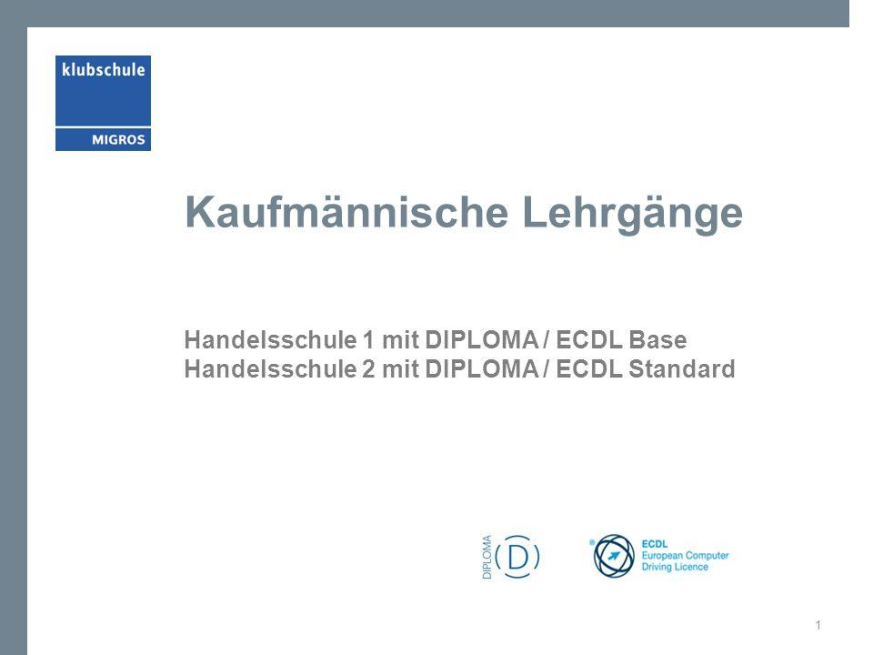 Kaufmännische Lehrgänge Handelsschule 1 mit DIPLOMA / ECDL Base Handelsschule 2 mit DIPLOMA / ECDL Standard 1