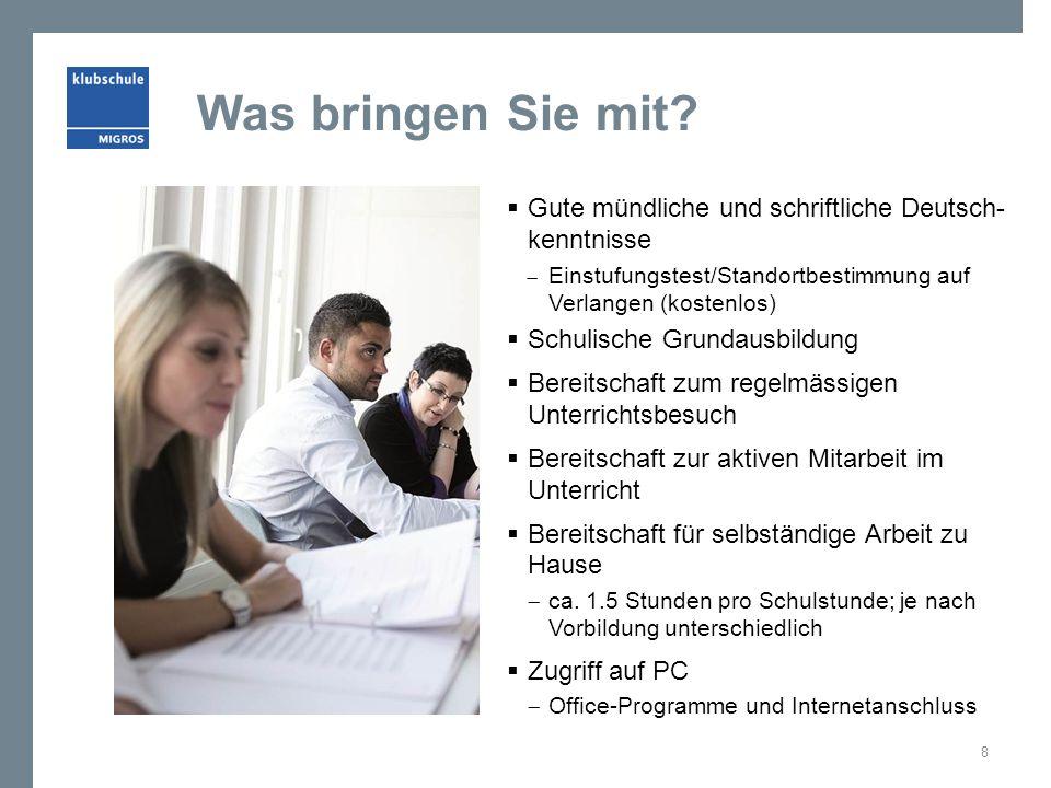 Was bringen Sie mit? Gute mündliche und schriftliche Deutsch- kenntnisse Einstufungstest/Standortbestimmung auf Verlangen (kostenlos) Schulische Grund