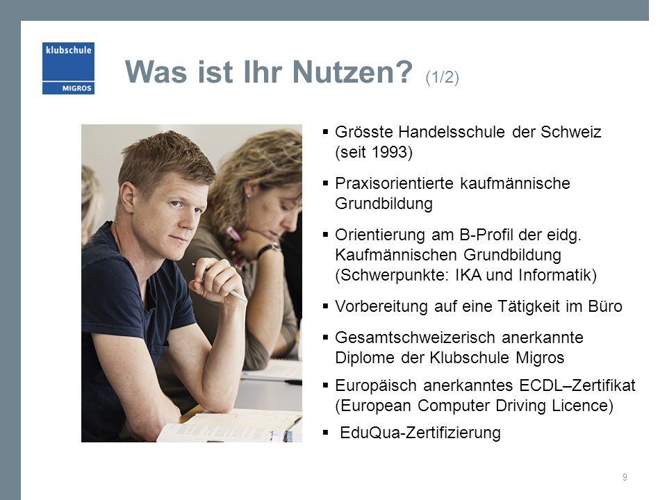 Was ist Ihr Nutzen? (1/2) Grösste Handelsschule der Schweiz (seit 1993) Praxisorientierte kaufmännische Grundbildung Orientierung am B-Profil der eidg