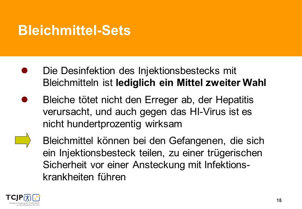 15 Bleichmittel-Sets Die Desinfektion des Injektionsbestecks mit Bleichmitteln ist lediglich ein Mittel zweiter Wahl Bleiche tötet nicht den Erreger ab, der Hepatitis verursacht, und auch gegen das HI-Virus ist es nicht hundertprozentig wirksam Bleichmittel können bei den Gefangenen, die sich ein Injektionsbesteck teilen, zu einer trügerischen Sicherheit vor einer Ansteckung mit Infektions- krankheiten führen