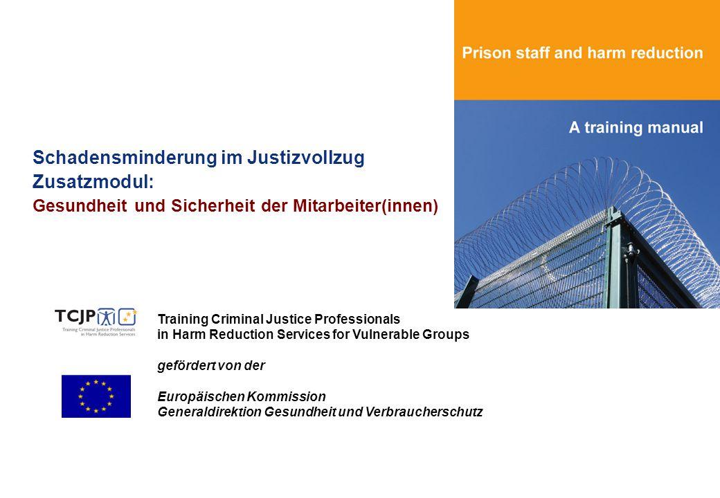 Schadensminderung im Justizvollzug Zusatzmodul: Gesundheit und Sicherheit der Mitarbeiter(innen) Training Criminal Justice Professionals in Harm Reduc