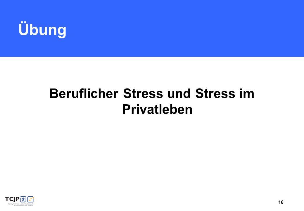 16 Übung Beruflicher Stress und Stress im Privatleben