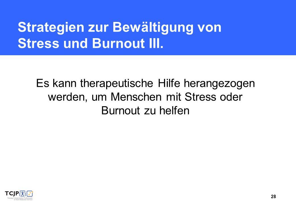 28 Strategien zur Bewältigung von Stress und Burnout III. Es kann therapeutische Hilfe herangezogen werden, um Menschen mit Stress oder Burnout zu hel
