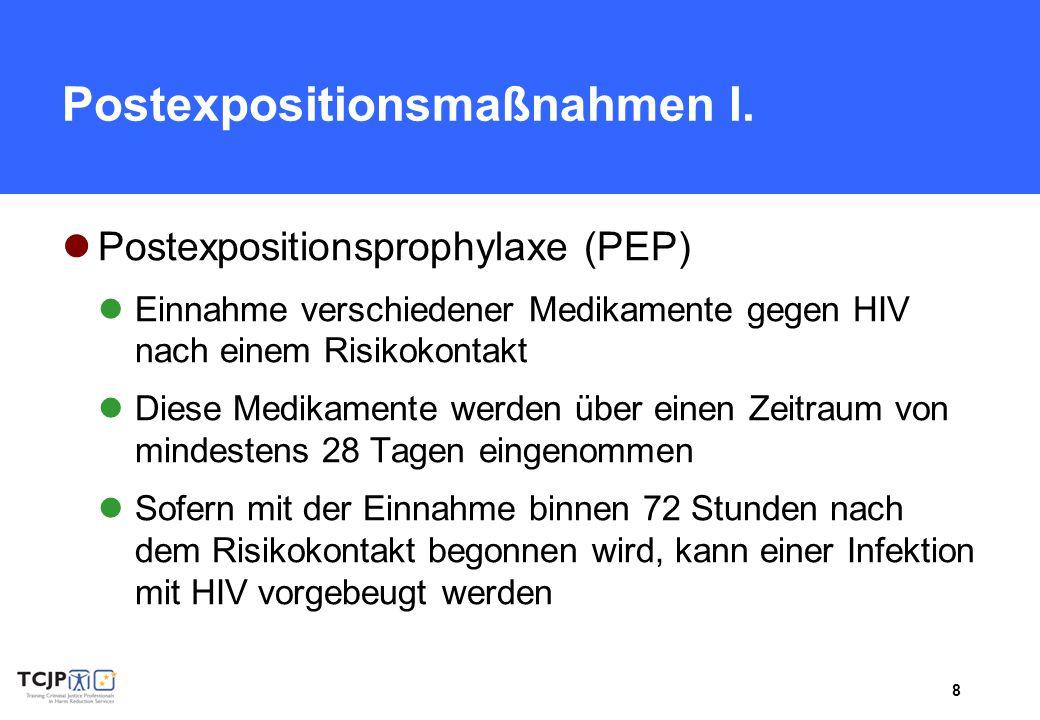 8 Postexpositionsmaßnahmen I. Postexpositionsprophylaxe (PEP) Einnahme verschiedener Medikamente gegen HIV nach einem Risikokontakt Diese Medikamente