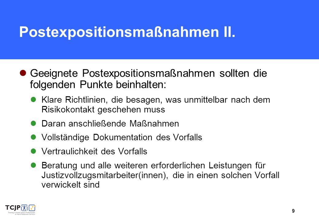 9 Postexpositionsmaßnahmen II. Geeignete Postexpositionsmaßnahmen sollten die folgenden Punkte beinhalten: Klare Richtlinien, die besagen, was unmitte