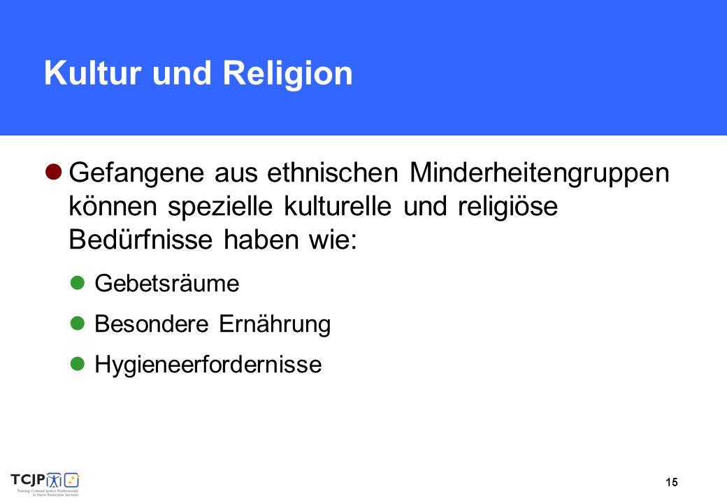 15 Kultur und Religion Gefangene aus ethnischen Minderheitengruppen können spezielle kulturelle und religiöse Bedürfnisse haben wie: Gebetsräume Besondere Ernährung Hygieneerfordernisse