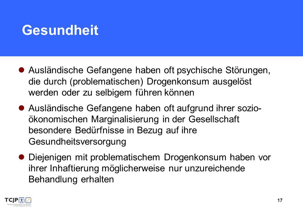 17 Gesundheit Ausländische Gefangene haben oft psychische Störungen, die durch (problematischen) Drogenkonsum ausgelöst werden oder zu selbigem führen