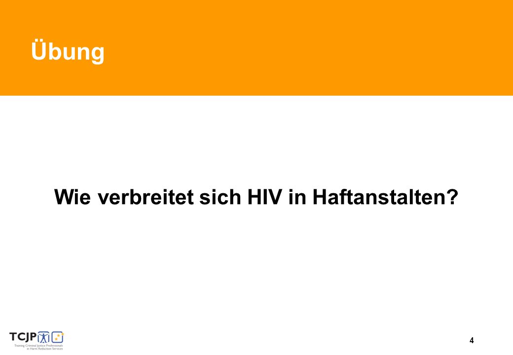 4 Übung Wie verbreitet sich HIV in Haftanstalten?