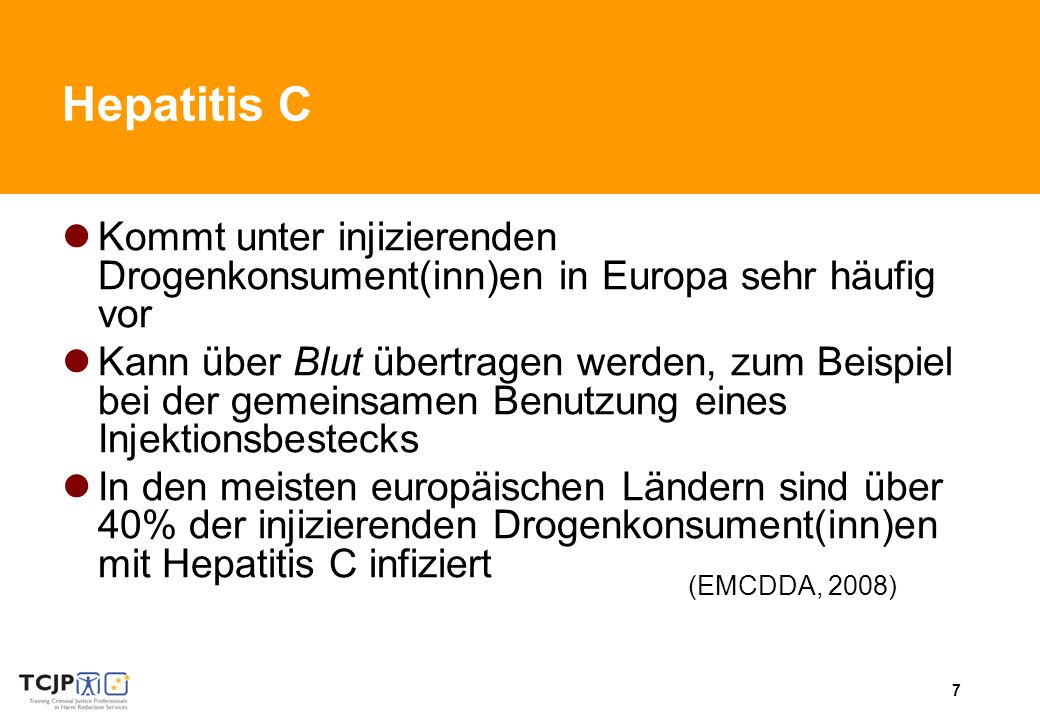 7 Hepatitis C Kommt unter injizierenden Drogenkonsument(inn)en in Europa sehr häufig vor Kann über Blut übertragen werden, zum Beispiel bei der gemeinsamen Benutzung eines Injektionsbestecks In den meisten europäischen Ländern sind über 40% der injizierenden Drogenkonsument(inn)en mit Hepatitis C infiziert (EMCDDA, 2008)