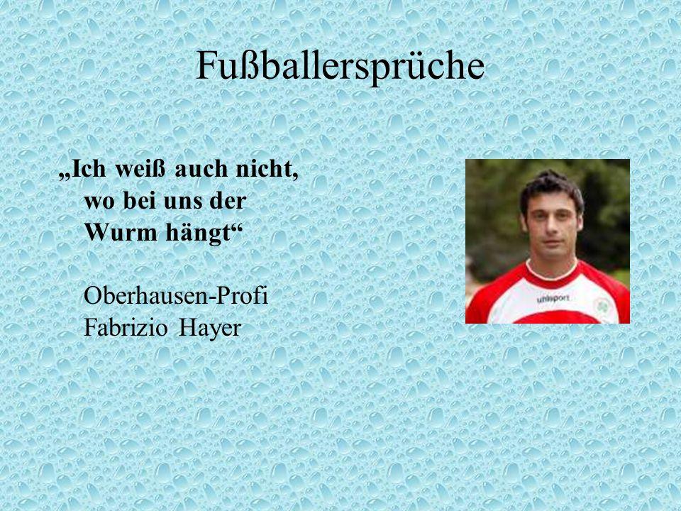 Fußballersprüche Ich weiß auch nicht, wo bei uns der Wurm hängt Oberhausen-Profi Fabrizio Hayer