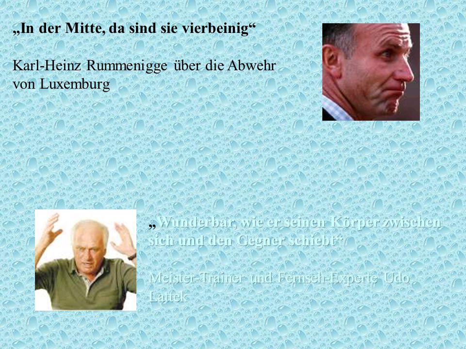 In der Mitte, da sind sie vierbeinig Karl-Heinz Rummenigge über die Abwehr von Luxemburg