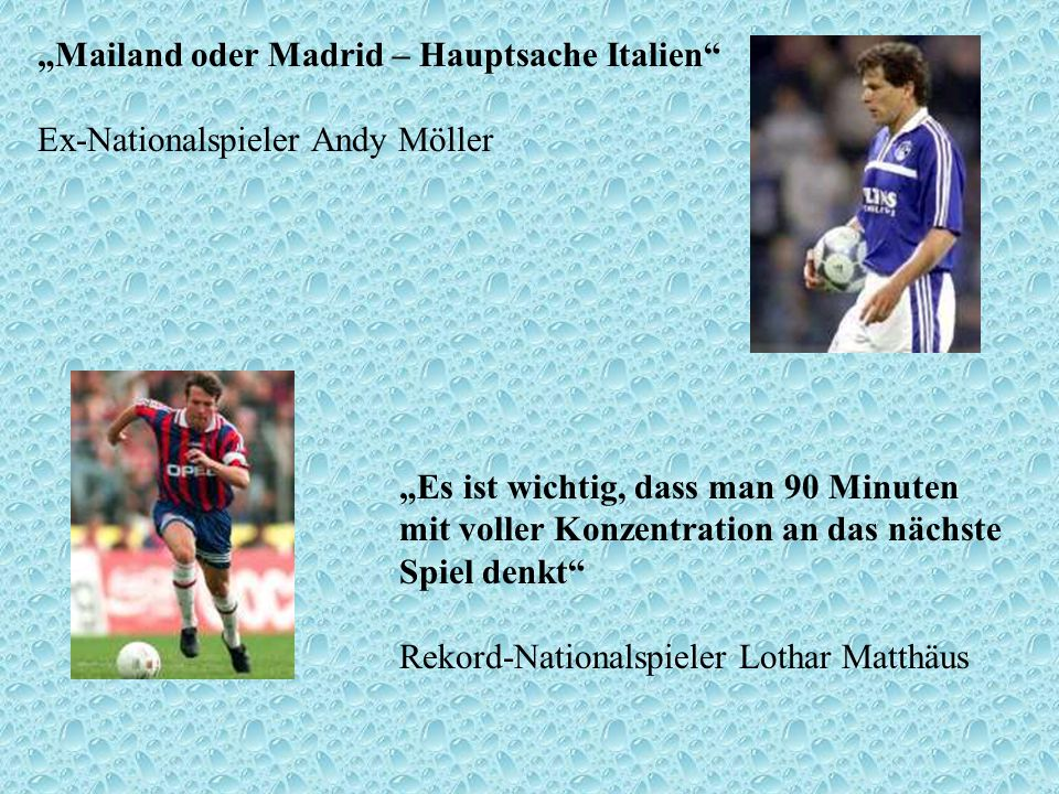Mailand oder Madrid – Hauptsache Italien Ex-Nationalspieler Andy Möller Es ist wichtig, dass man 90 Minuten mit voller Konzentration an das nächste Sp