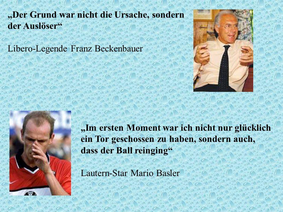 Der Grund war nicht die Ursache, sondern der Auslöser Libero-Legende Franz Beckenbauer Im ersten Moment war ich nicht nur glücklich ein Tor geschossen