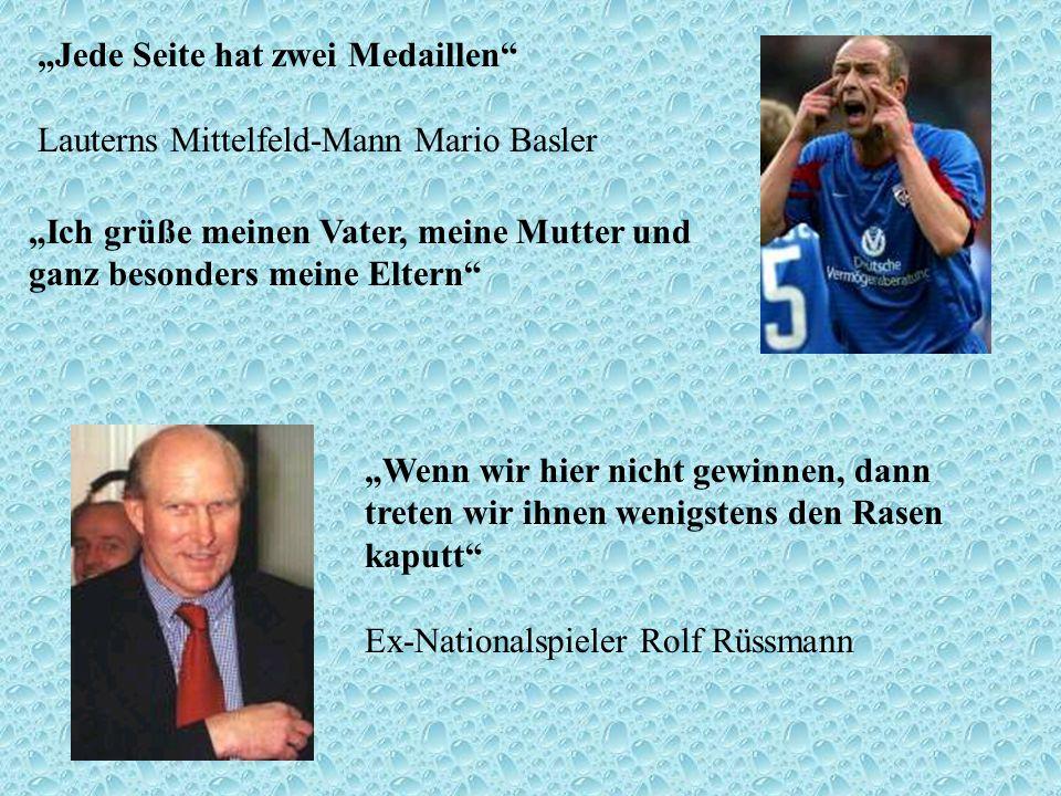 Jede Seite hat zwei Medaillen Lauterns Mittelfeld-Mann Mario Basler Ich grüße meinen Vater, meine Mutter und ganz besonders meine Eltern Wenn wir hier