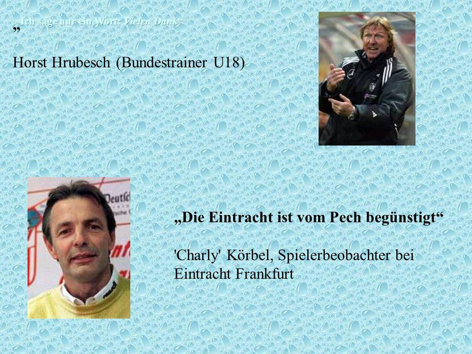 Die Eintracht ist vom Pech begünstigt 'Charly' Körbel, Spielerbeobachter bei Eintracht Frankfurt