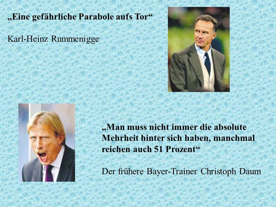Eine gefährliche Parabole aufs Tor Karl-Heinz Rummenigge Man muss nicht immer die absolute Mehrheit hinter sich haben, manchmal reichen auch 51 Prozen