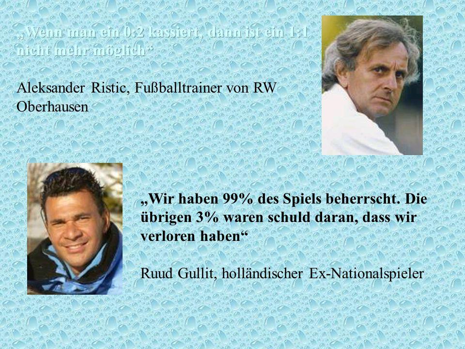 Wir haben 99% des Spiels beherrscht. Die übrigen 3% waren schuld daran, dass wir verloren haben Ruud Gullit, holländischer Ex-Nationalspieler