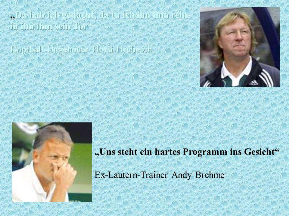 Uns steht ein hartes Programm ins Gesicht Ex-Lautern-Trainer Andy Brehme