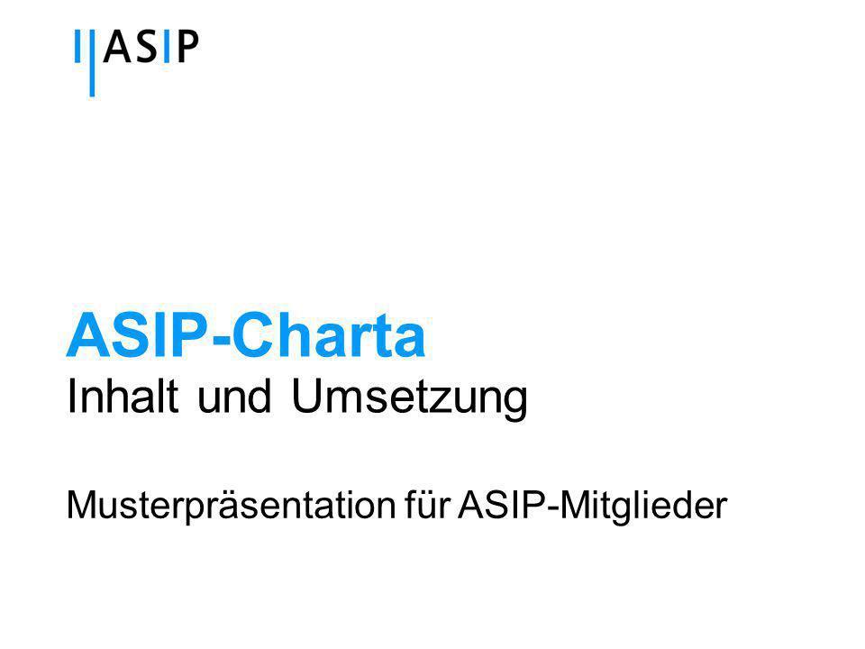 ASIP-Charta Inhalt und Umsetzung Musterpräsentation für ASIP-Mitglieder
