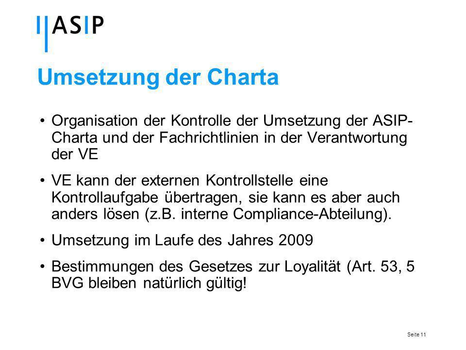 Seite 11 Umsetzung der Charta Organisation der Kontrolle der Umsetzung der ASIP- Charta und der Fachrichtlinien in der Verantwortung der VE VE kann der externen Kontrollstelle eine Kontrollaufgabe übertragen, sie kann es aber auch anders lösen (z.B.